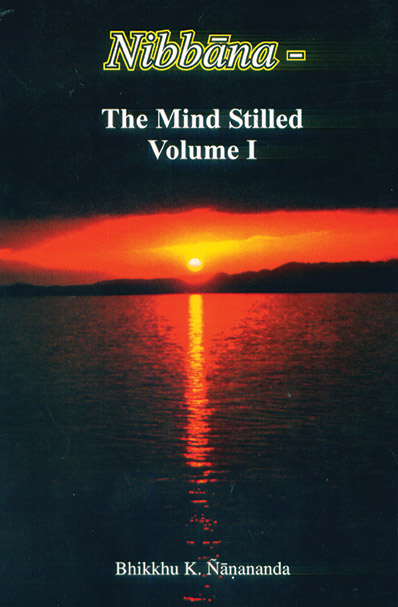 Nibbāna – The Mind Stilled Volume 1