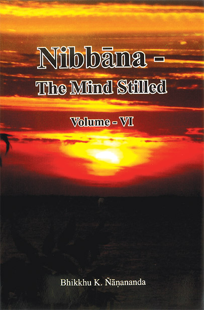 Nibbāna – The Mind Stilled Volume 6