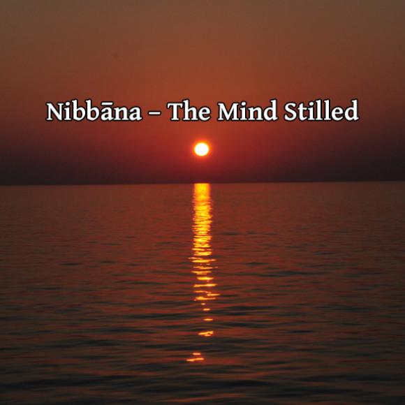 Nibbāna – The mind stilled