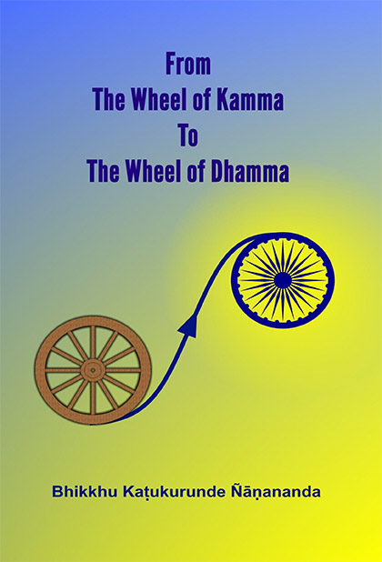 From The Wheel of Kamma To The Wheel of Dhamma